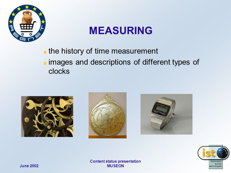 June 2002 Content status presentation MUSEON MEASURING the history of time measurement images and descriptions of different types of clocks