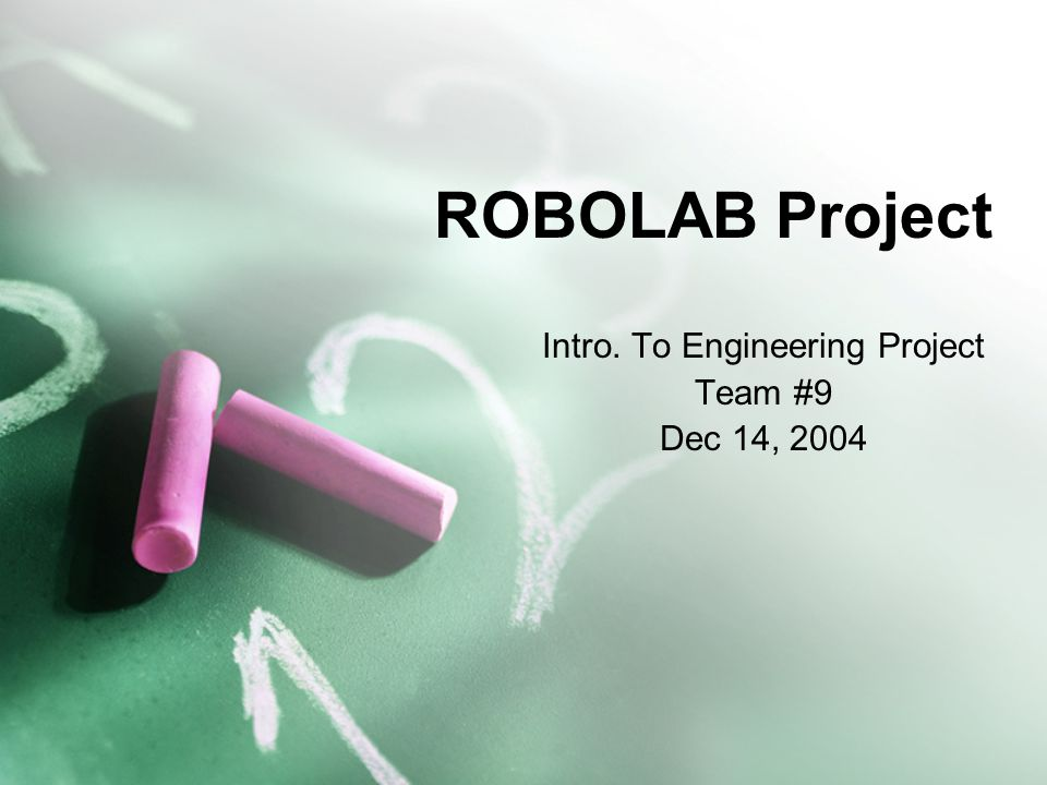 ROBOLAB Project Intro. To Engineering Project Team #9 Dec 14, 2004