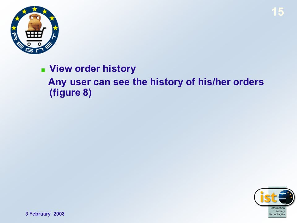3 February 2003 15 View order history Any user can see the history of his/her orders (figure 8)