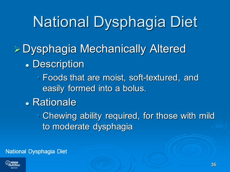 35 National Dysphagia Diet Dysphagia Mechanically Altered Dysphagia Mechanically Altered Description Description Foods that are moist, soft-textured,