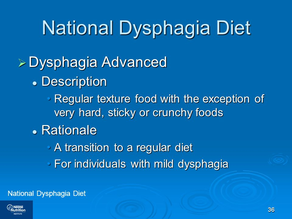36 National Dysphagia Diet Dysphagia Advanced Dysphagia Advanced Description Description Regular texture food with the exception of very hard, sticky