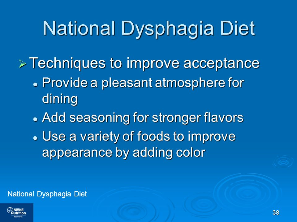 38 National Dysphagia Diet Techniques to improve acceptance Techniques to improve acceptance Provide a pleasant atmosphere for dining Provide a pleasa