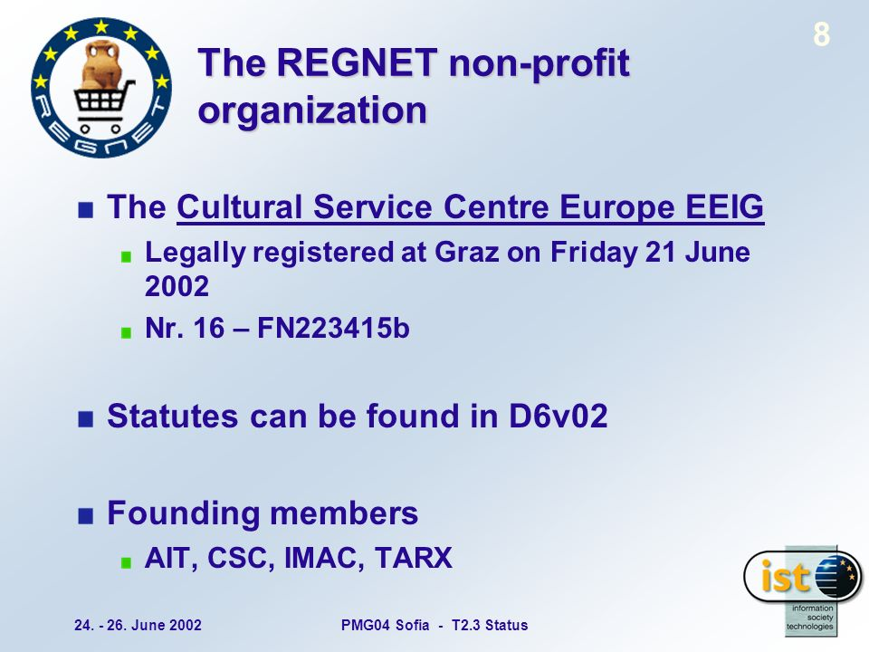 24. - 26. June 2002PMG04 Sofia - T2.3 Status 8 The REGNET non-profit organization The Cultural Service Centre Europe EEIG Legally registered at Graz o
