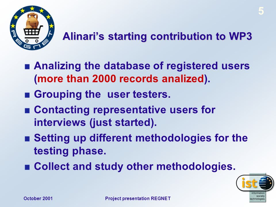 October 2001Project presentation REGNET 5 Alinaris starting contribution to WP3 Analizing the database of registered users (more than 2000 records analized).