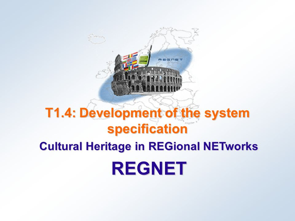 Cultural Heritage in REGional NETworks REGNET T1.4: Development of the system specification