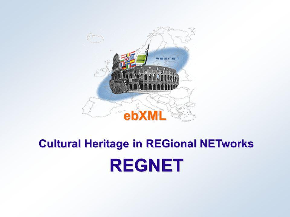 Cultural Heritage in REGional NETworks REGNET ebXML