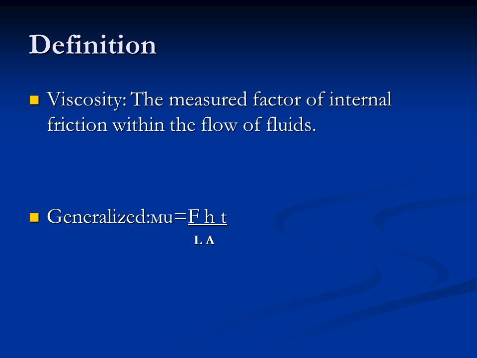 Definition Viscosity: The measured factor of internal friction within the flow of fluids.