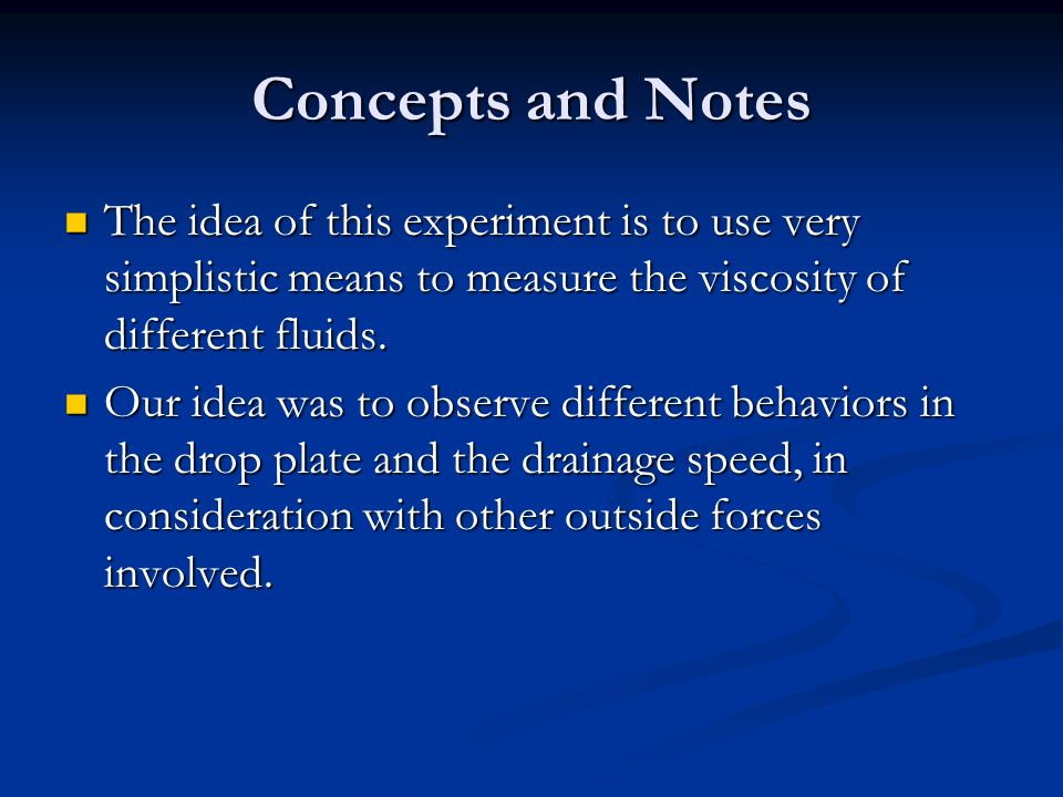 Concepts and Notes The idea of this experiment is to use very simplistic means to measure the viscosity of different fluids.