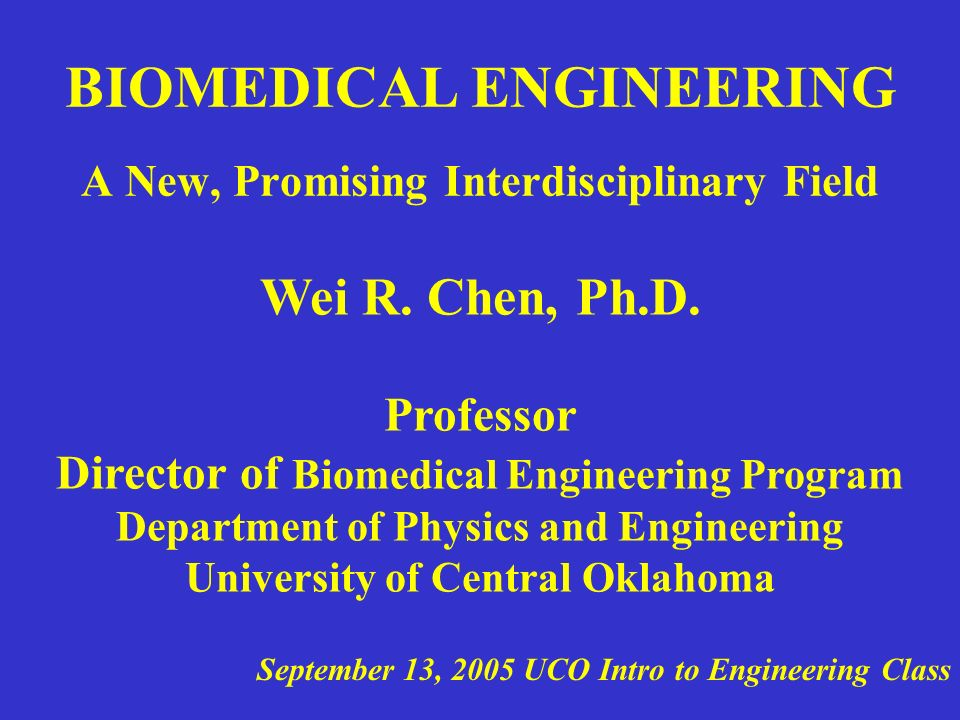OUTLINE What is Biomedical Engineering –Professions in BME –Jobs for Biomedical Engineering Graduates BME in US -- current status The New BME program at UCO –Program design and curriculum Examples of Research in BME –Biomedical imaging of cancer –Biomedical engineering modalities for cancer treatment