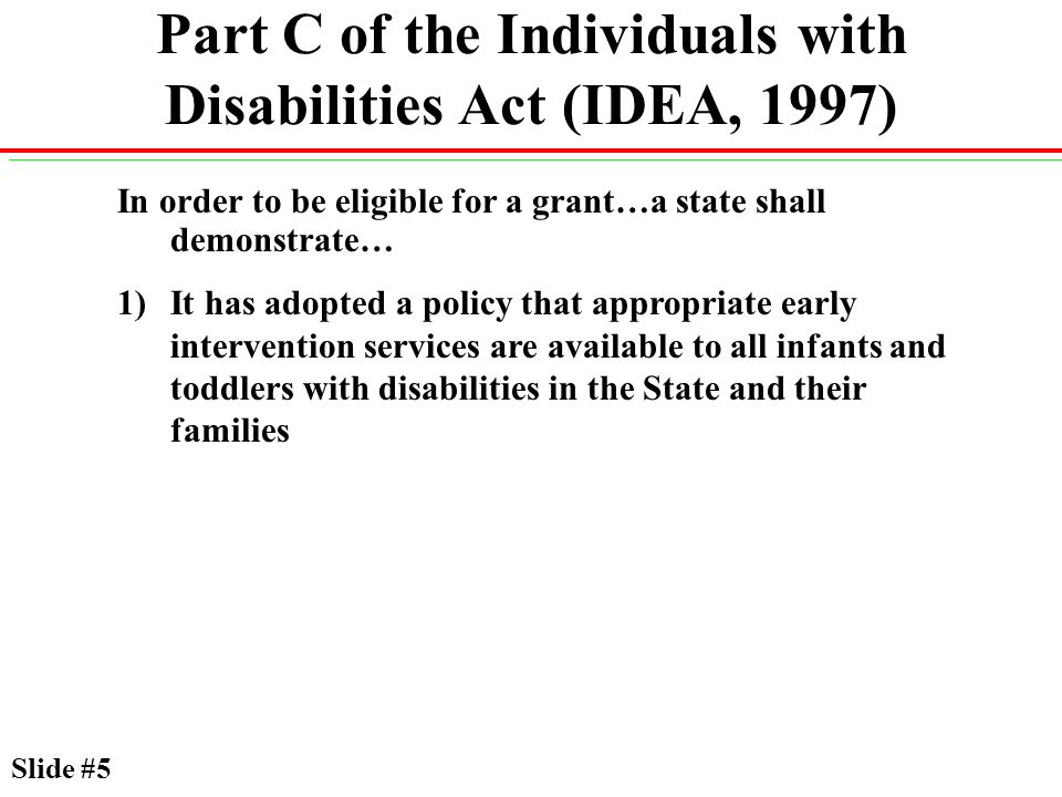 Potential Impact of EHDI Programs on Part C Services 205,769 infants and toddlers currently served in Part C Programs 12,000 babies are born each year with congenital hearing loss At any given time there are 36,000 infants and toddlers with hearing loss that need to be served (12,000 per year X 3 years) –Assume 33% of these children are currently being served: –67% of 36,000 =24,000 new children to serve –11.67% more children (same increase as from 1996/97 to 1999/2000) Slide #16