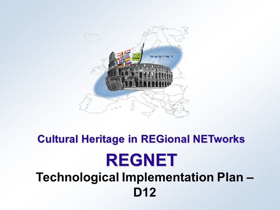 Cultural Heritage in REGional NETworks REGNET Technological Implementation Plan – D12