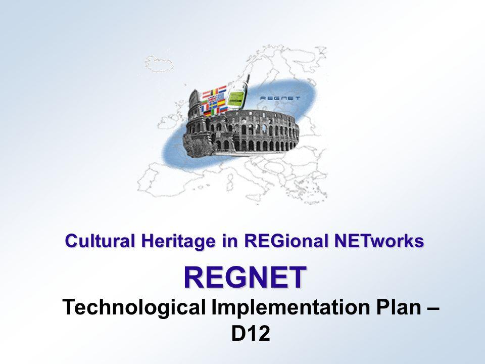27 March 2003REGNET Final Project Review 2 Technological Implementation Plan (TIP) – Final Report Task 5.1: Development of a Technical Implementation Plan Deliverable 12 Author: MOT Partners involved: AIT, ONB, IMAC, TARX, MUS, SPAC, CC, IAT, ICCS, ZEUS, VALT Period: April 2001 - March 2003