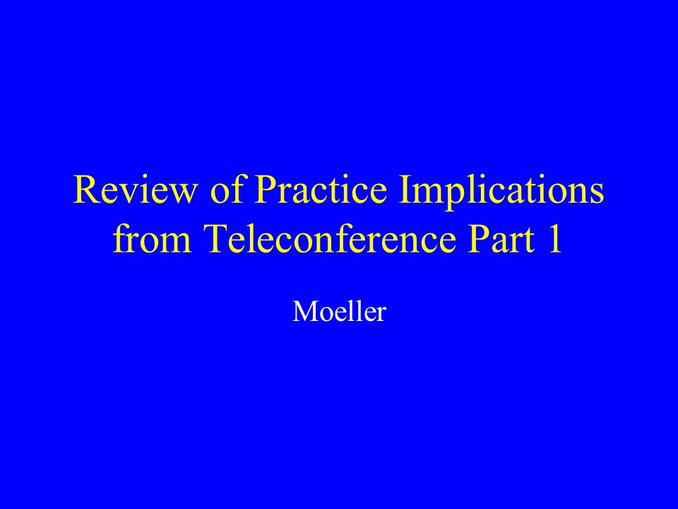 Review of Practice Implications from Teleconference Part 1 Moeller