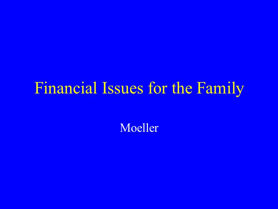 Financial Issues for the Family Moeller