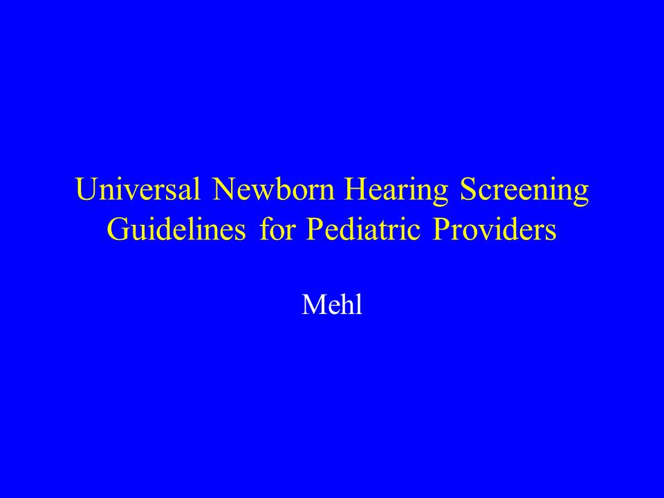 Universal Newborn Hearing Screening Guidelines for Pediatric Providers Mehl
