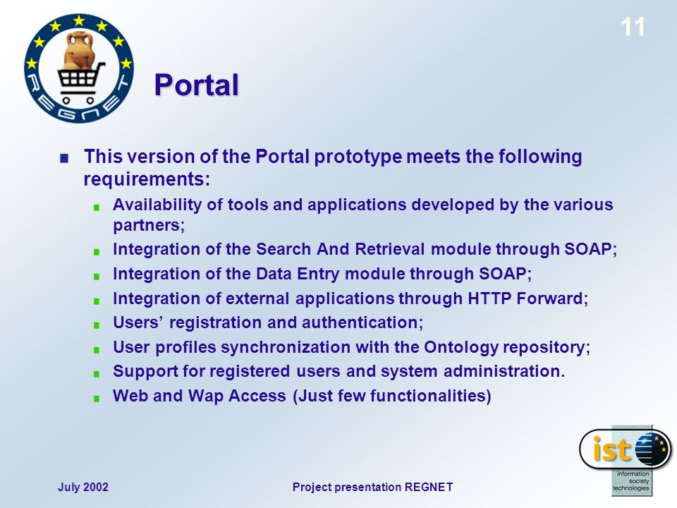 July 2002Project presentation REGNET 11 Portal This version of the Portal prototype meets the following requirements: Availability of tools and applic