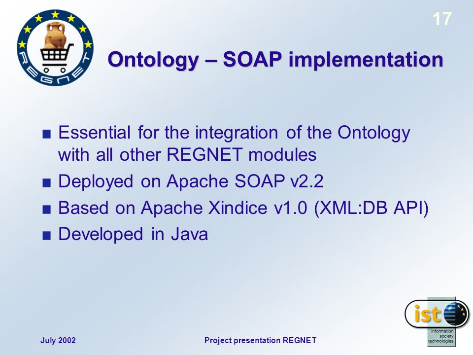 July 2002Project presentation REGNET 17 Ontology – SOAP implementation Essential for the integration of the Ontology with all other REGNET modules Dep