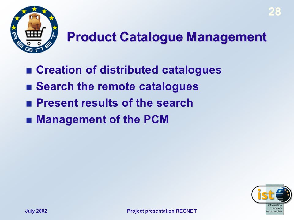 July 2002Project presentation REGNET 28 Product Catalogue Management Creation of distributed catalogues Search the remote catalogues Present results o