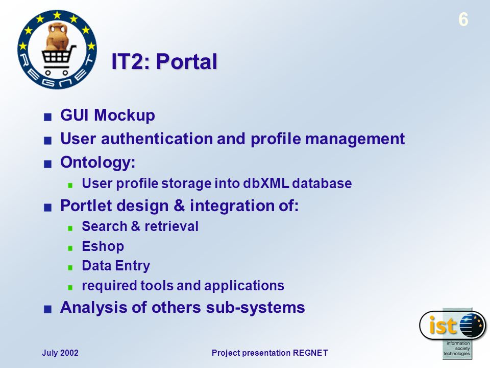 July 2002Project presentation REGNET 6 IT2: Portal GUI Mockup User authentication and profile management Ontology: User profile storage into dbXML dat