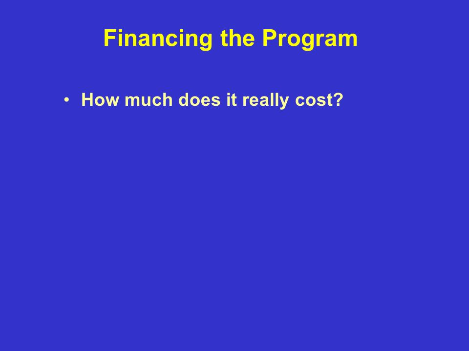 Financing the Program How much does it really cost