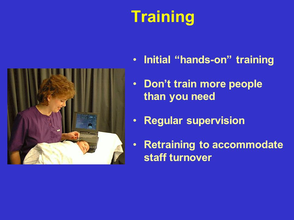 Training Initial hands-on training Dont train more people than you need Regular supervision Retraining to accommodate staff turnover