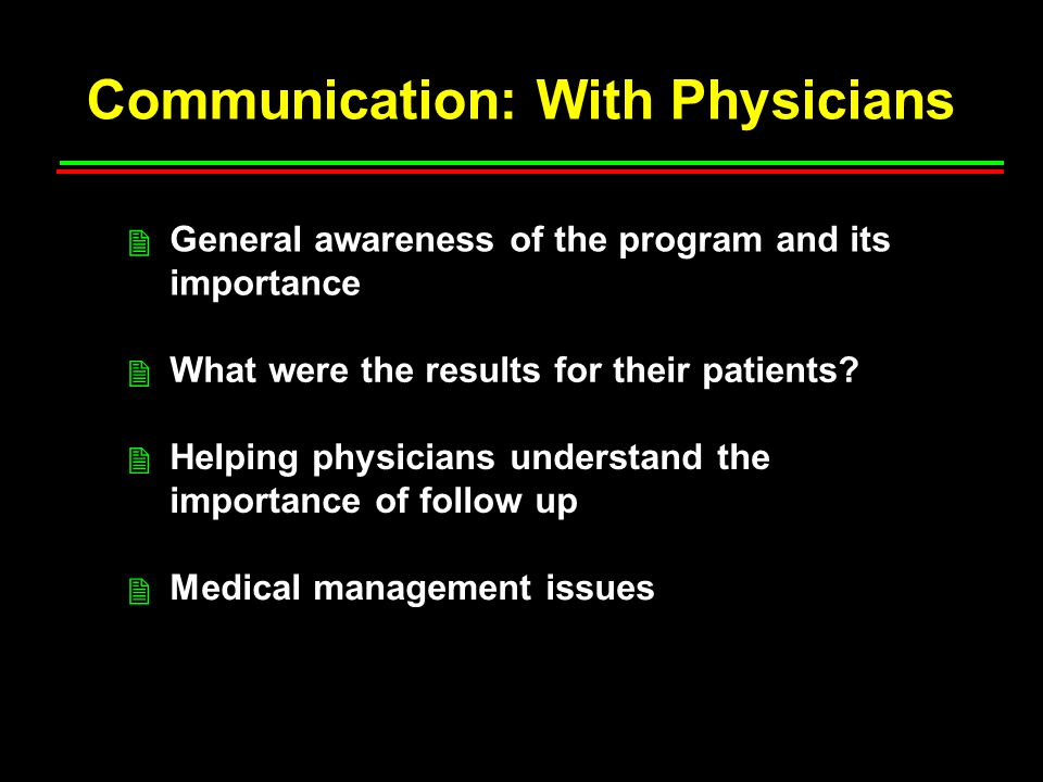 Communication: With Physicians General awareness of the program and its importance What were the results for their patients.