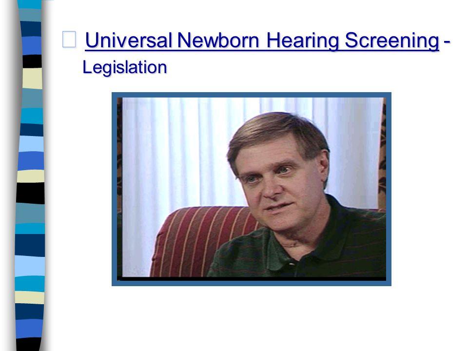 Universal Newborn Hearing Screening - Universal Newborn Hearing Screening - Legislation Legislation