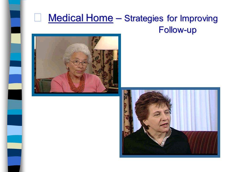 Medical Home – Strategies for Improving Medical Home – Strategies for Improving Follow-up Follow-up