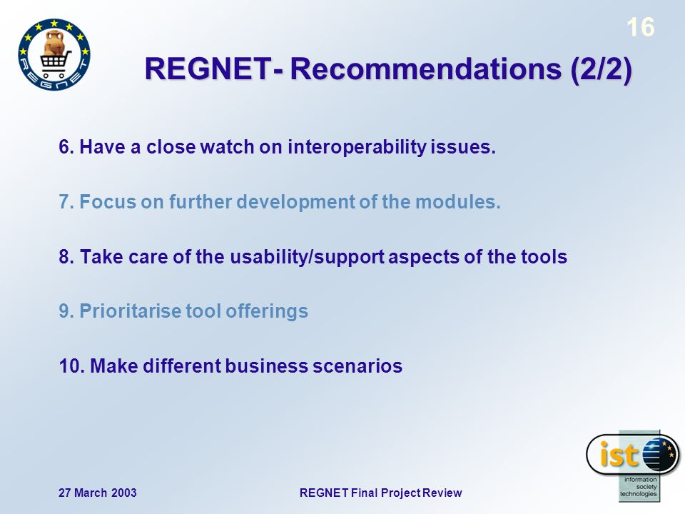 27 March 2003 REGNET Final Project Review 16 REGNET- Recommendations (2/2) 6.