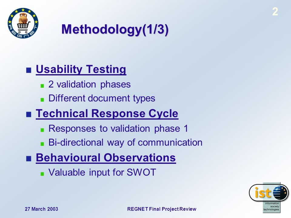 27 March 2003 REGNET Final Project Review 2 Methodology(1/3) Usability Testing 2 validation phases Different document types Technical Response Cycle Responses to validation phase 1 Bi-directional way of communication Behavioural Observations Valuable input for SWOT
