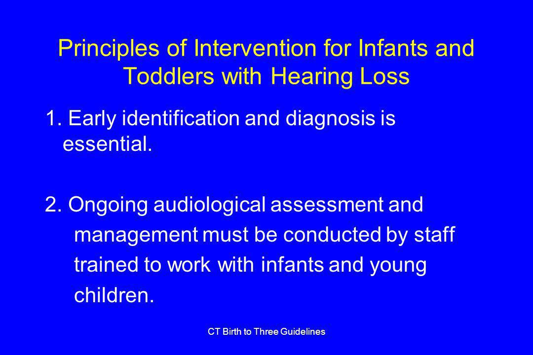 CT Birth to Three Guidelines Principles of Intervention for Infants and Toddlers with Hearing Loss 1.