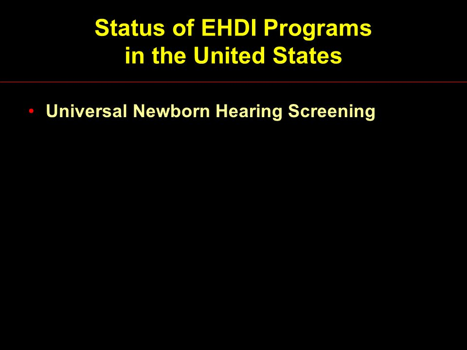 Status of EHDI Programs in the United States Universal Newborn Hearing Screening