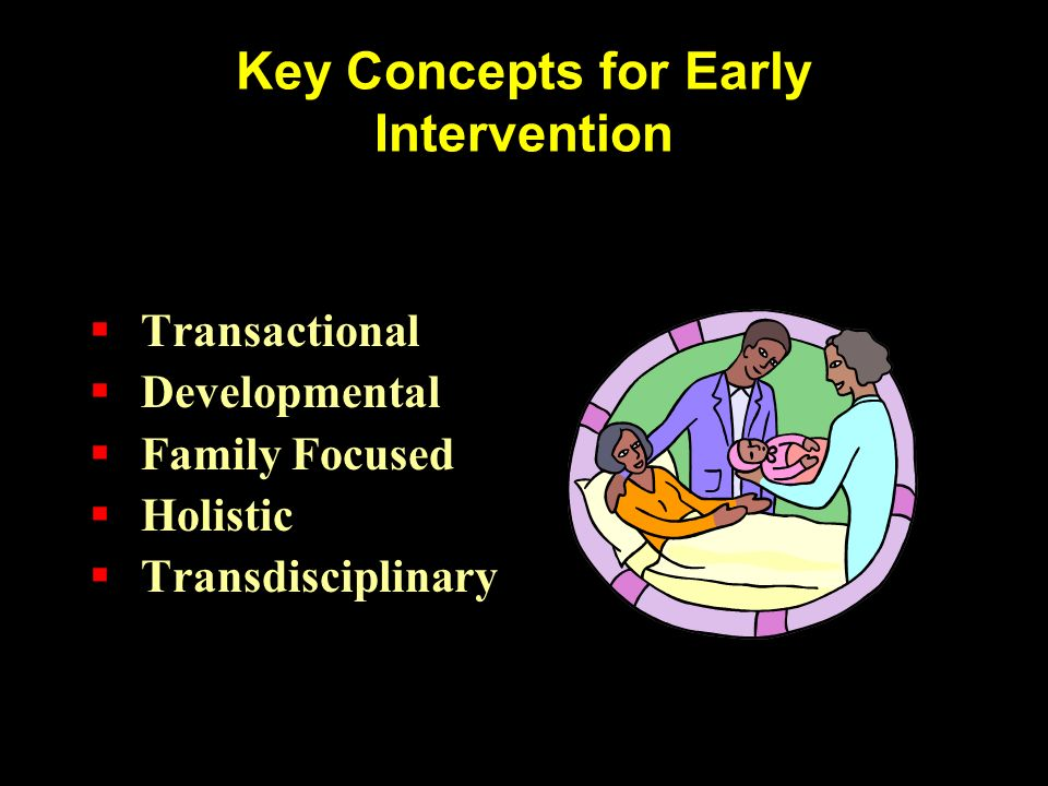 Key Concepts for Early Intervention Transactional Developmental Family Focused Holistic Transdisciplinary