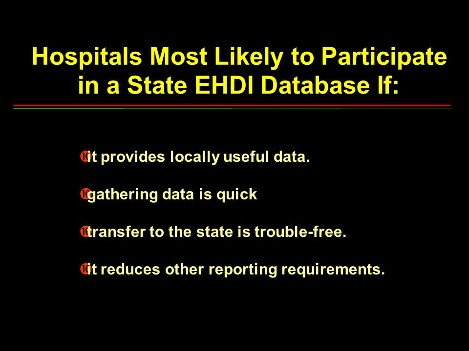 Hospitals Most Likely to Participate in a State EHDI Database If: •it provides locally useful data.