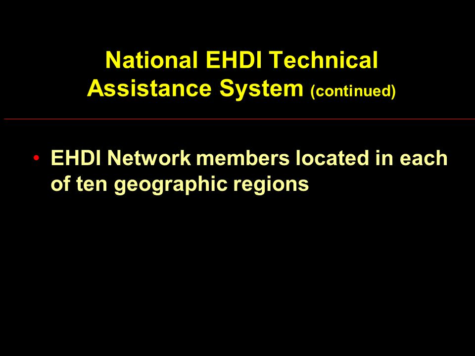 National EHDI Technical Assistance System (continued) EHDI Network members located in each of ten geographic regions
