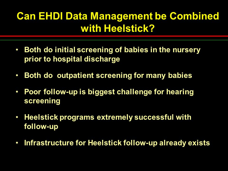 Can EHDI Data Management be Combined with Heelstick? Both do initial screening of babies in the nursery prior to hospital discharge Both do outpatient