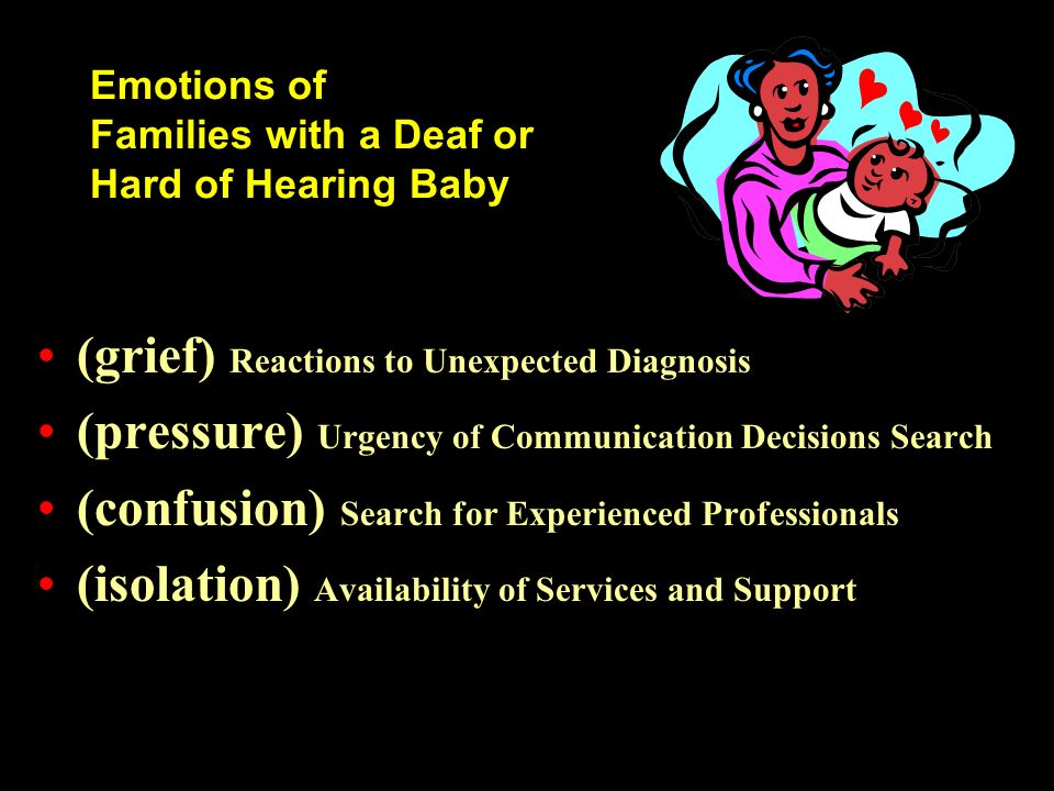 Emotions of Families with a Deaf or Hard of Hearing Baby (grief) Reactions to Unexpected Diagnosis (pressure) Urgency of Communication Decisions Searc