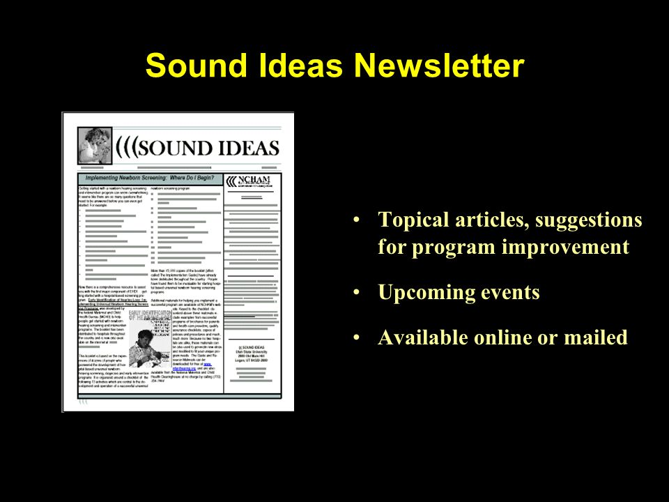 Sound Ideas Newsletter Topical articles, suggestions for program improvement Upcoming events Available online or mailed