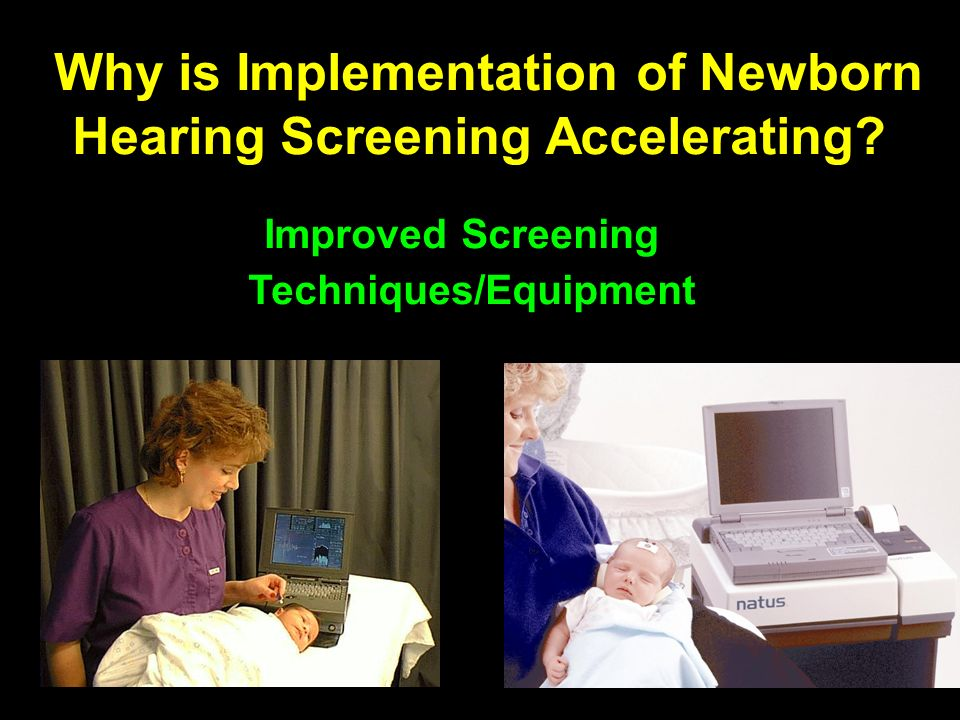Acceptance By Policy Makers National Institutes of Health American Academy of Pediatrics Maternal and Child Health Bureau Centers for Disease Control & Prevention Joint Committee on Infant Hearing American Academy of Audiology American Speech-Language-Hearing Association National Association of the Deaf