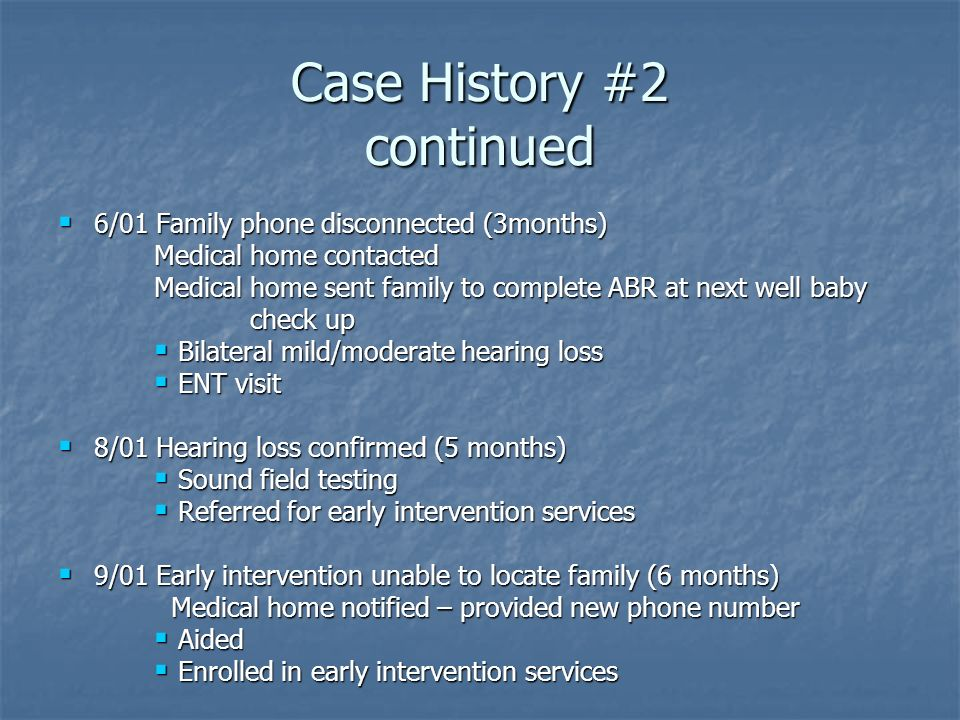 Case History #2 continued 6/01 Family phone disconnected (3months) 6/01 Family phone disconnected (3months) Medical home contacted Medical home sent f