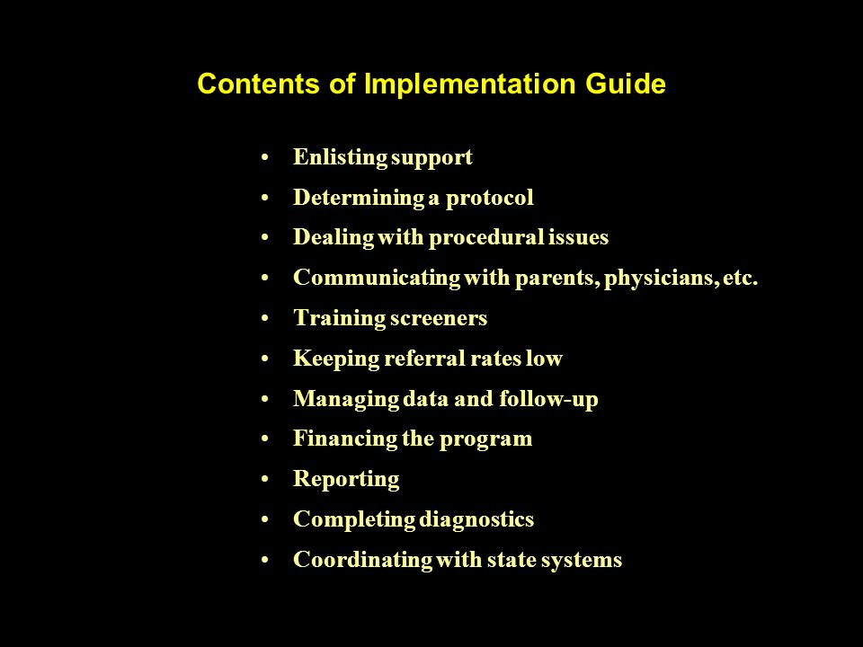 Contents of Implementation Guide Enlisting support Determining a protocol Dealing with procedural issues Communicating with parents, physicians, etc.