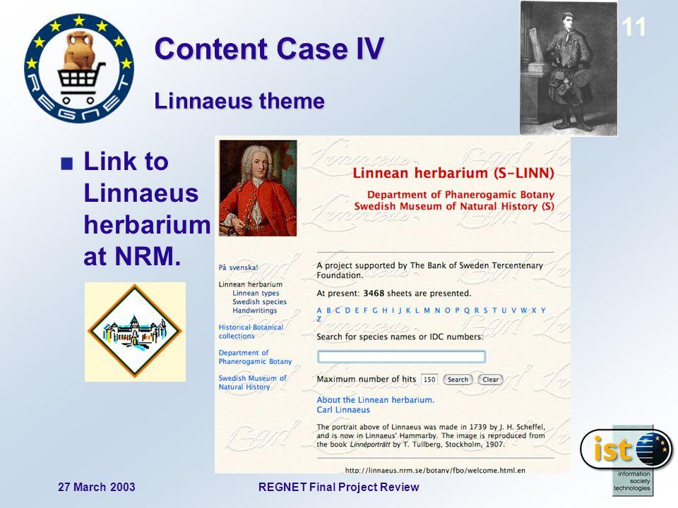 27 March 2003REGNET Final Project Review 11 Link to Linnaeus herbarium at NRM. Linnaeus theme Content Case IV