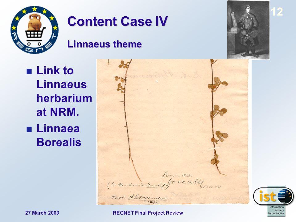 27 March 2003REGNET Final Project Review 12 Link to Linnaeus herbarium at NRM. Linnaea Borealis Linnaeus theme Content Case IV
