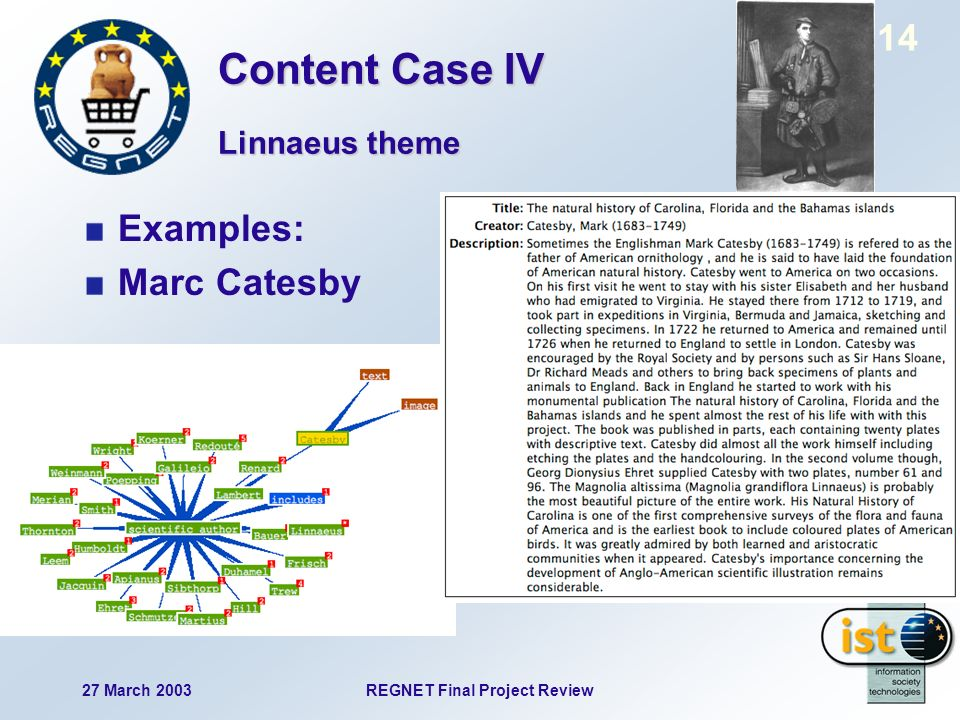 27 March 2003REGNET Final Project Review 14 Examples: Marc Catesby Linnaeus theme Content Case IV
