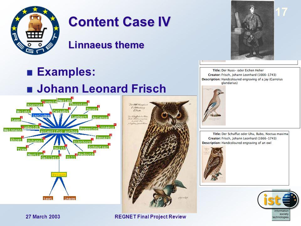 27 March 2003REGNET Final Project Review 17 Examples: Johann Leonard Frisch Linnaeus theme Content Case IV