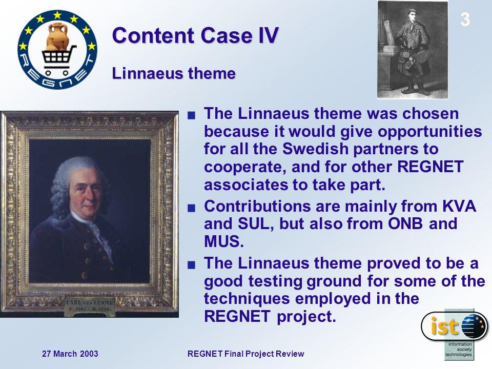 27 March 2003REGNET Final Project Review 4 Linnaeus theme Content Case IV