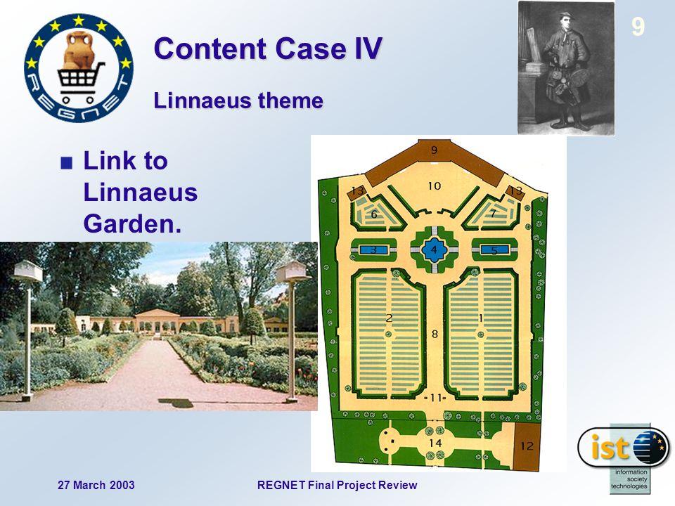 27 March 2003REGNET Final Project Review 9 Link to Linnaeus Garden. Linnaeus theme Content Case IV