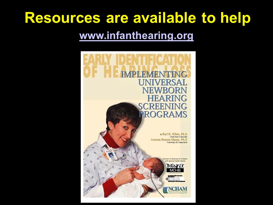 Resources are available to help www.infanthearing.org