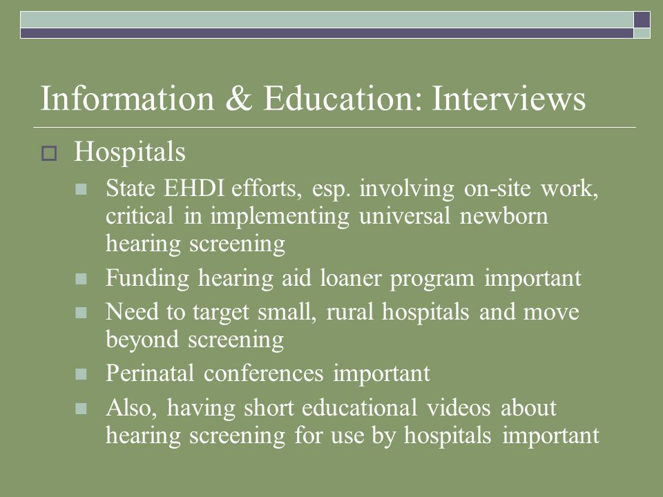 Information & Education: Interviews Hospitals State EHDI efforts, esp.