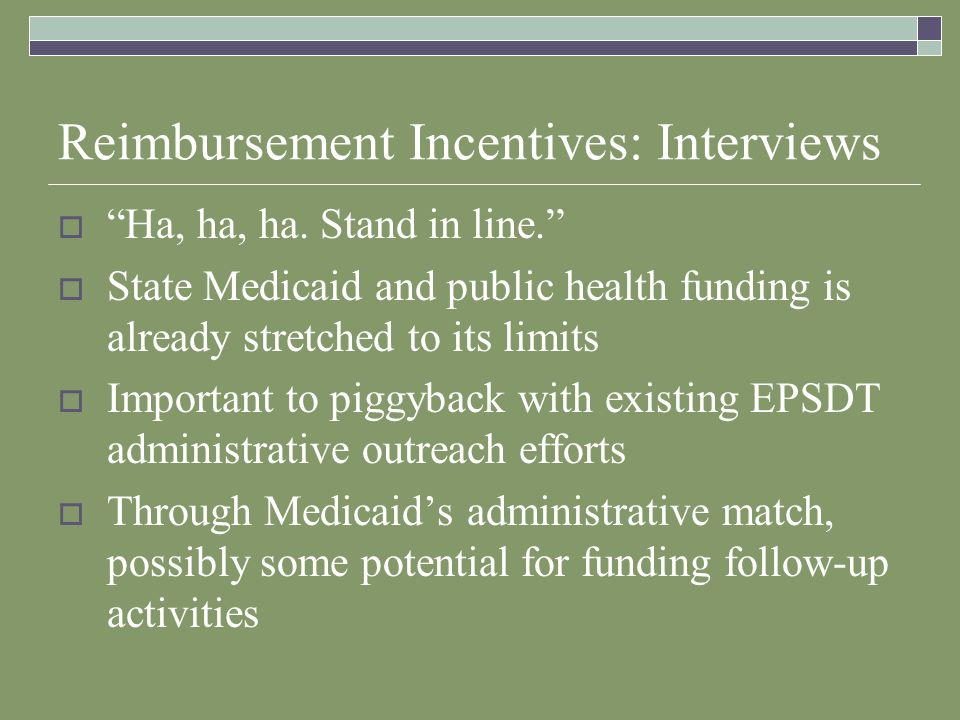 Reimbursement Incentives: Interviews Ha, ha, ha. Stand in line.